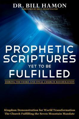 Prophetic Scriptures Yet to Be Fulfilled: During the 3rd and Final Reformation  by  Bill Hamon