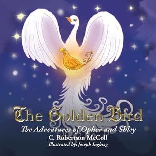 The Golden Bird: The Adventures of Opher and Shley  by  C Robertson McColl