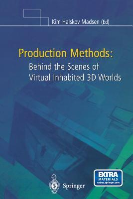 Production Methods: Behind the Scenes of Virtual Inhabited 3D Worlds Kim H Madsen