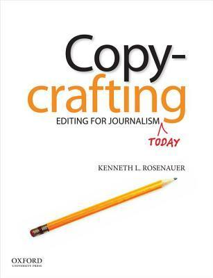 Copycrafting: Editing for Journalism Today  by  Kenneth L. Rosenauer