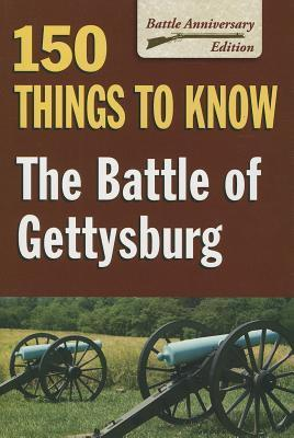 150 Things to Know: The Battle of Gettysburg Sandy Allison