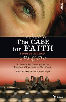 The Case for Faith - Student Edition: A Journalist Investigates the Toughest Objections to Christianity  by  Lee Strobel
