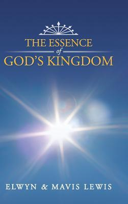 The Essence of Gods Kingdom Elwyn & Mavis Lewis
