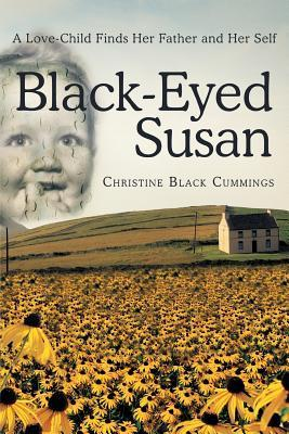 Black-Eyed Susan: A Love-Child Finds Her Father and Her Self  by  Christine Black Cummings