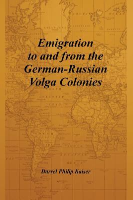 The Bad and Downright Ugly of the German-Russian Volga Colonies Darrel Philip Kaiser