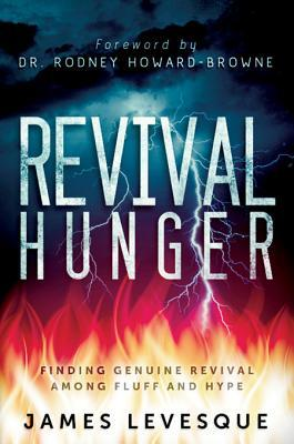 Revival Hunger: Finding Genuine Revival Among Fluff and Hype  by  James Levesque