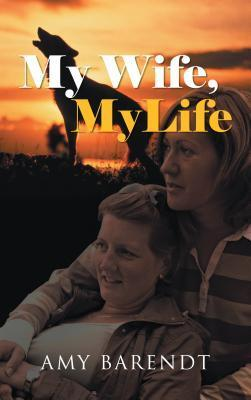 My Wife, My Life Amy Barendt