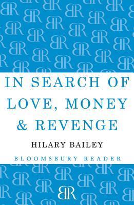In Search of Love, Money & Revenge Hilary Bailey