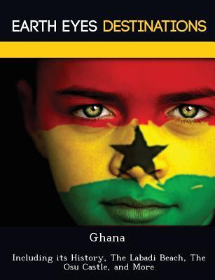 Ghana: Including Its History, the Labadi Beach, the Osu Castle, and More Renee Browning