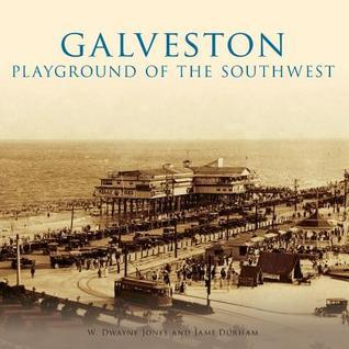 Galveston: Playground of the Southwest  by  W. Dwayne Jones