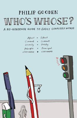 Whos Whose?: A No-Nonsense Guide to Easily Confused Words Philip Gooden