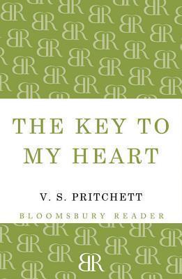 The Key to My Heart: A Comedy in Three Parts V.S. Pritchett