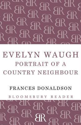 Evelyn Waugh: Portrait of a Country Neighbour  by  Frances Donaldson
