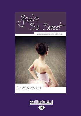 Youre So Sweet: Ballet School Confidential (Large Print 16pt)  by  Charis Marsh