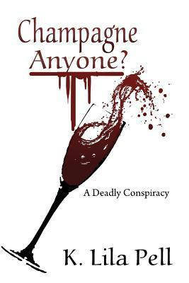 Champagne Anyone?: A Deadly Conspiracy K. Lila Pell