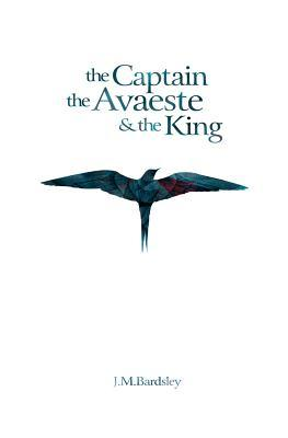 The Captain, the Avaeste and the King  by  J.M. Bardsley