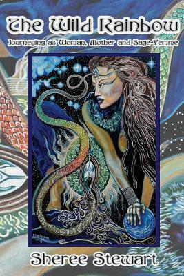 The Wild Rainbow: Journeying as Woman, Mother and Sage Femme  by  Sheree Stewart