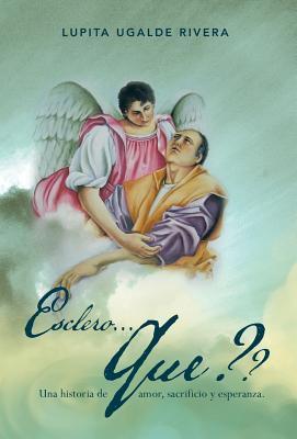 Esclero...........Que: Una Historia de Amor, Sacrificio y Esperanza.  by  Guadalupe Miranda Ugalde