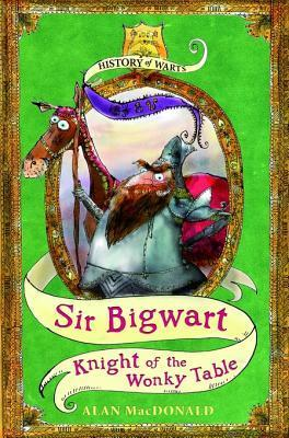 Sir Bigwart: Knight of the Wonky Table Alan MacDonald