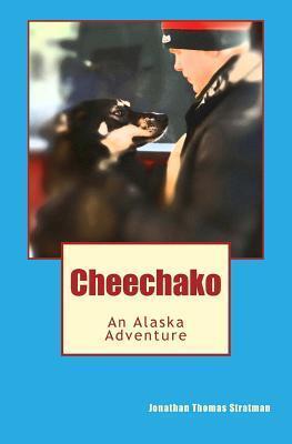 Cheechako: An Alaska Adventure Jonathan Thomas Stratman