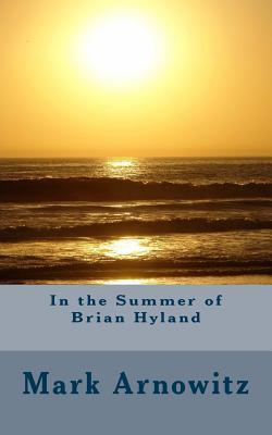 In the Summer of Brian Hyland  by  Mark Arnowitz