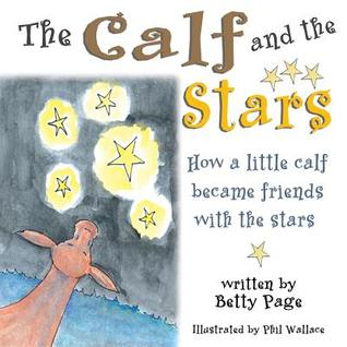 The Calf and the Stars: How a Little Calf Became Friends with the Stars Betty Page