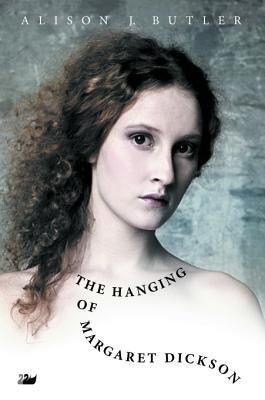 The Hanging of Margaret Dickson  by  Alison J. Butler