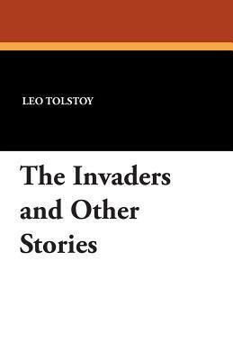 The Invaders and Other Stories Leo Tolstoy