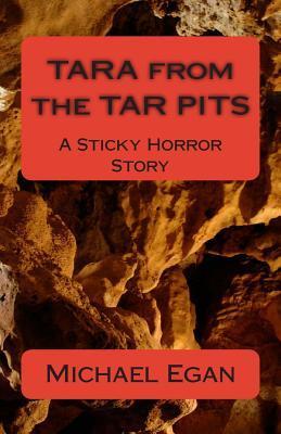 Tara from the Tar Pits Michael Egan