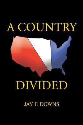 A Country Divided  by  Jay F Downs