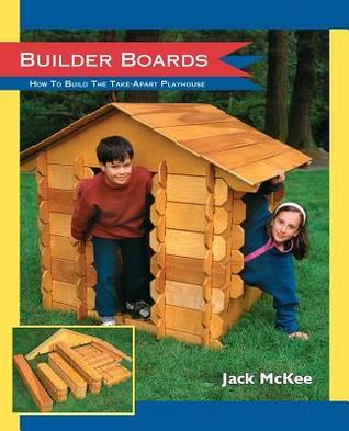 Builder Boards: How to Build the Take-Apart Playhouse  by  Jack McKee