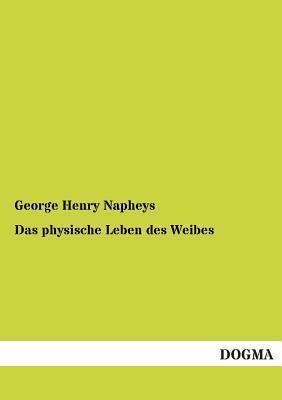 Das Physische Leben Des Weibes  by  George Henry Napheys