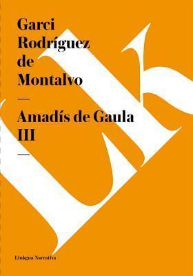 Amadis de Gaula III Garci Rodríguez de Montalvo