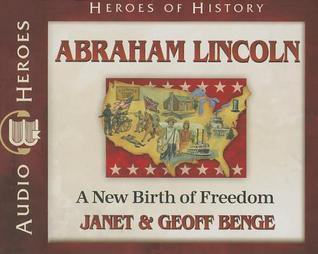Abraham Lincoln: A New Birth of Freedom  by  Janet Benge