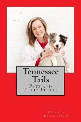 Tennessee Tails: Pets and Their People Kathryn Primm