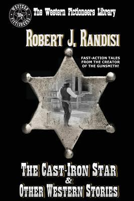 The Cast-Iron Star and Other Western Stories Robert J. Randisi