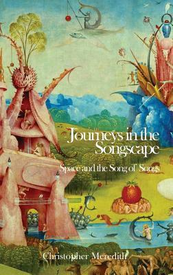 Journeys in the Songscape: Space and the Song of Songs Christopher Meredith