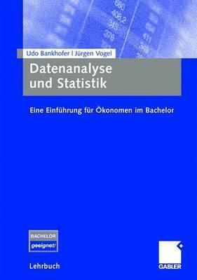 Datenanalyse Und Statistik: Eine Einfuhrung Fur Okonomen Im Bachelor Udo Bankhofer