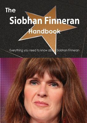 The Siobhan Finneran Handbook - Everything You Need to Know about Siobhan Finneran Emily Smith