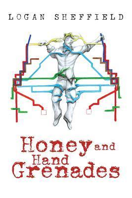 Honey and Hand Grenades  by  Logan Sheffield