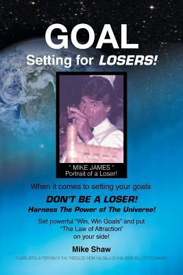 Goal Setting for Losers  by  Mike Shaw