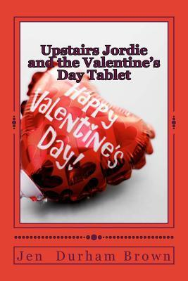 Upstairs Jordie and the Valentines Day Tablet  by  Jen Durham Brown