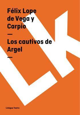 Los Cautivos de Argel  by  Lope de Vega