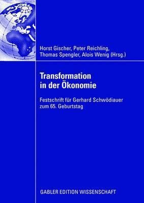 Transformation in Der Okonomie: Festschrift Fur Gerhard Schwodiauer Zum 65. Geburtstag Peter Reichling