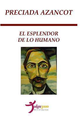 El Esplendor de Lo Humano  by  Preciada Azancot