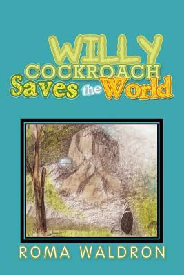 Willy Cockroach Saves the World  by  Roma Waldron