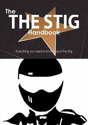 The the Stig Handbook - Everything You Need to Know about the Stig  by  Emily Smith