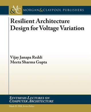 Resilient Architecture Design for Voltage Variation  by  Vijay Janapa Reddi