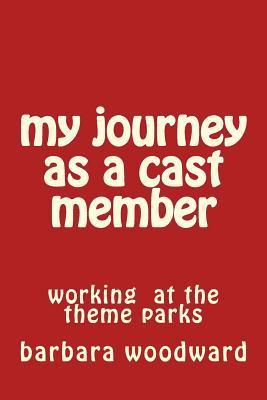 My Journey as a Cast Member Barbara A. Woodward