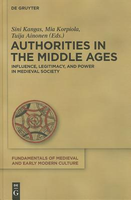 Authorities in the Middle Ages: Influence, Legitimacy, and Power in Medieval Society Kangas Sini